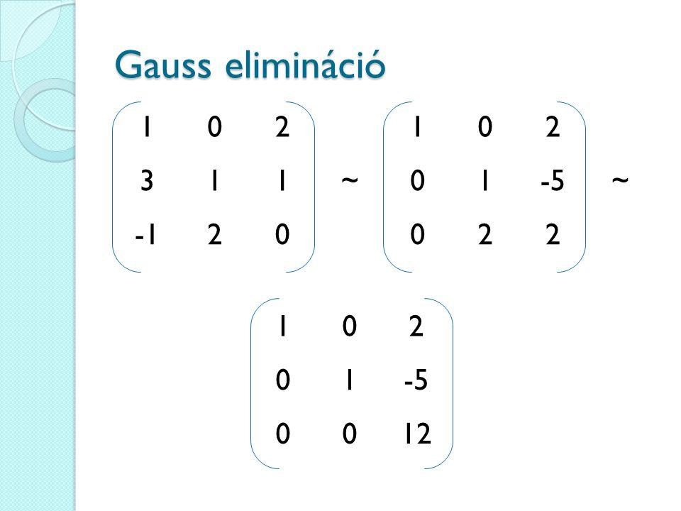 Gauss elimináció 1 2 3 ~ -5 -1 1 2 -5 12