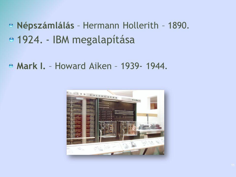 1924. - IBM megalapítása Népszámlálás – Hermann Hollerith – 1890.