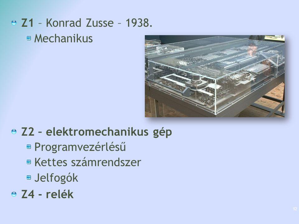 Z1 – Konrad Zusse – 1938. Mechanikus. Z2 – elektromechanikus gép. Programvezérlésű. Kettes számrendszer.