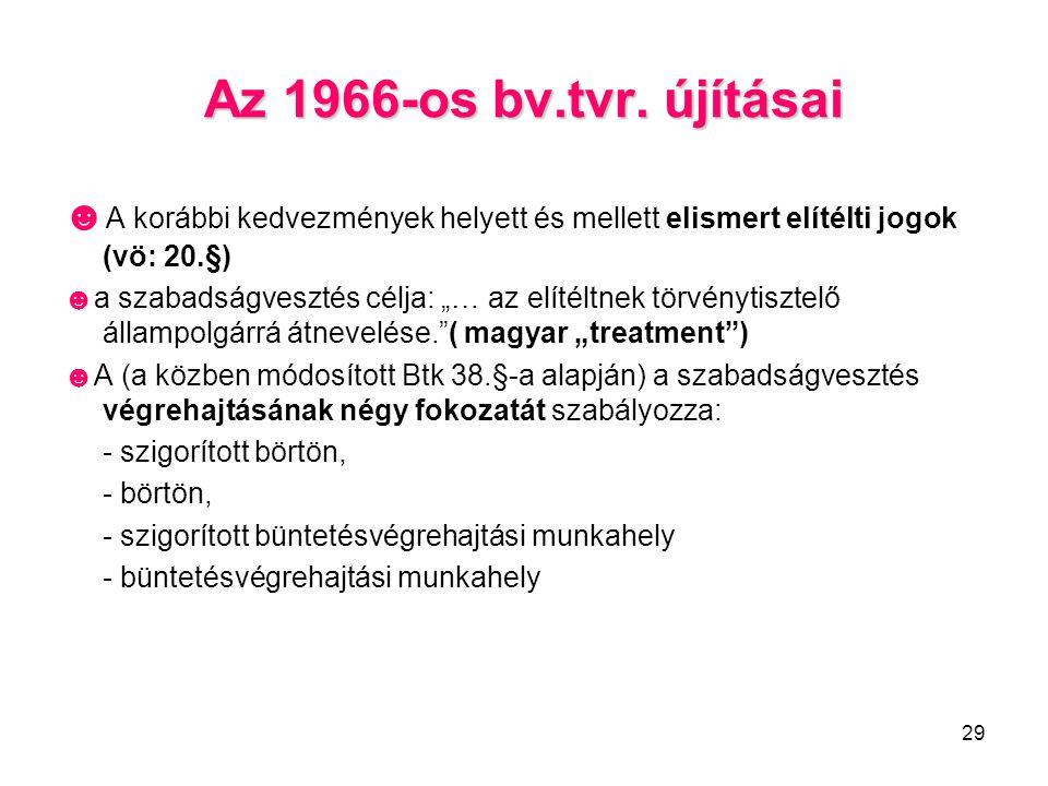 Az 1966-os bv.tvr. újításai ☻A korábbi kedvezmények helyett és mellett elismert elítélti jogok (vö: 20.§)