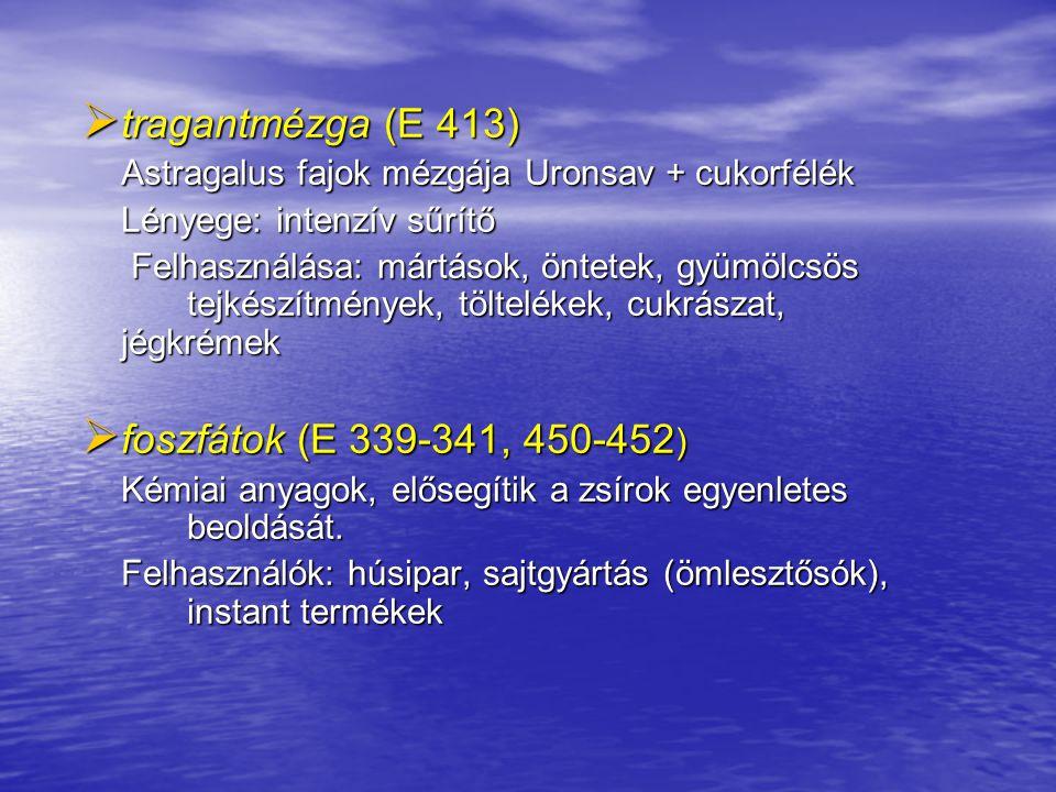 tragantmézga (E 413) foszfátok (E 339-341, 450-452)