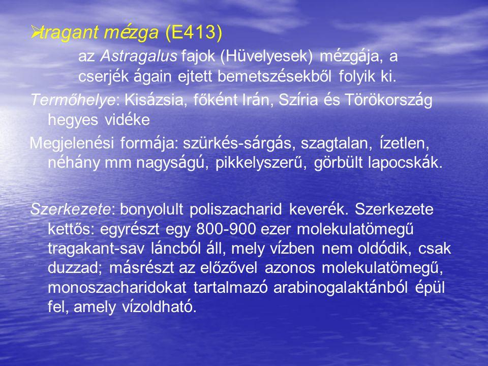 tragant mézga (E413). az Astragalus fajok (Hüvelyesek) mézgája, a