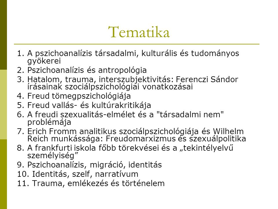 Tematika 1. A pszichoanalízis társadalmi, kulturális és tudományos gyökerei. 2. Pszichoanalízis és antropológia.