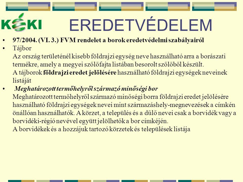 EREDETVÉDELEM 97/2004. (VI. 3.) FVM rendelet a borok eredetvédelmi szabályairól. Tájbor.