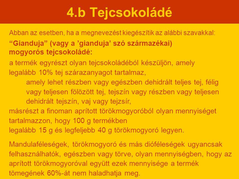 4.b Tejcsokoládé Abban az esetben, ha a megnevezést kiegészítik az alábbi szavakkal: