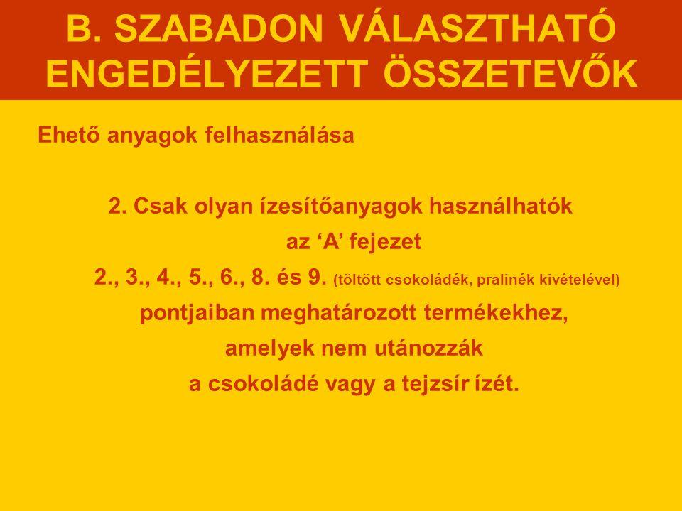 B. SZABADON VÁLASZTHATÓ ENGEDÉLYEZETT ÖSSZETEVŐK