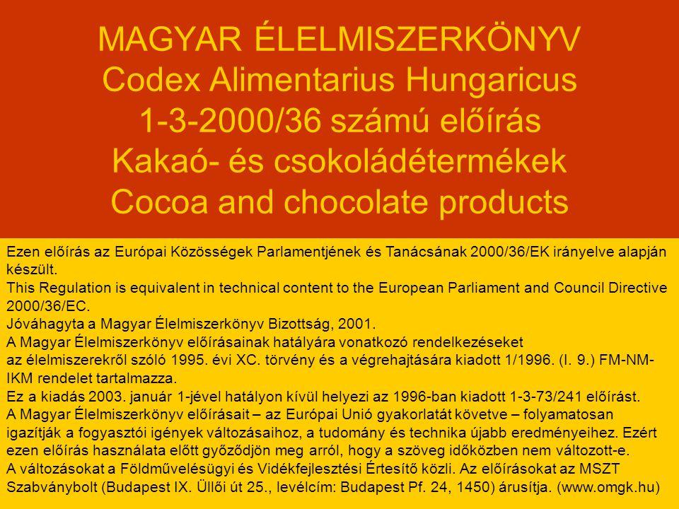 MAGYAR ÉLELMISZERKÖNYV Codex Alimentarius Hungaricus 1-3-2000/36 számú előírás Kakaó- és csokoládétermékek Cocoa and chocolate products