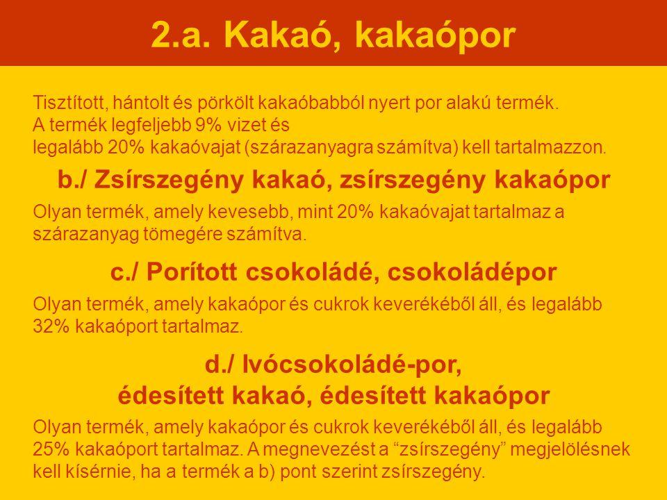 2.a. Kakaó, kakaópor b./ Zsírszegény kakaó, zsírszegény kakaópor