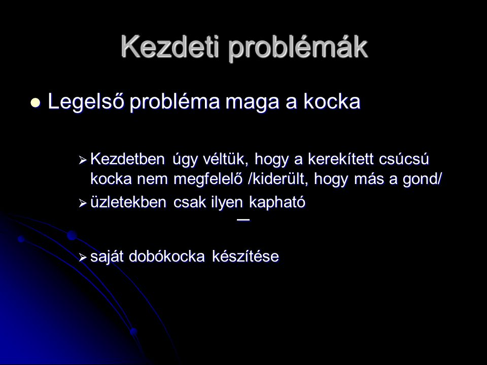 Kezdeti problémák Legelső probléma maga a kocka ¯