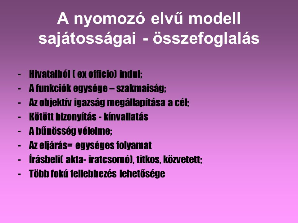 A nyomozó elvű modell sajátosságai - összefoglalás