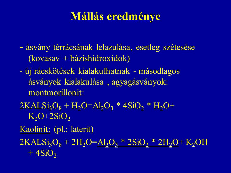 Mállás eredménye - ásvány térrácsának lelazulása, esetleg szétesése (kovasav + bázishidroxidok)
