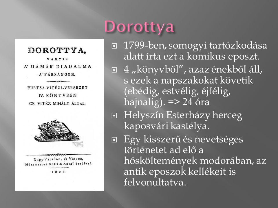 Dorottya 1799-ben, somogyi tartózkodása alatt írta ezt a komikus eposzt.