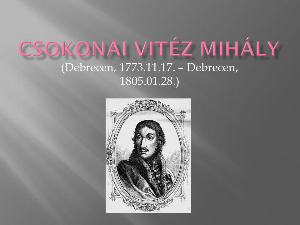 Csokonai Vitéz Mihály (Debrecen, 1773.11.17. – Debrecen, 1805.01.28.)