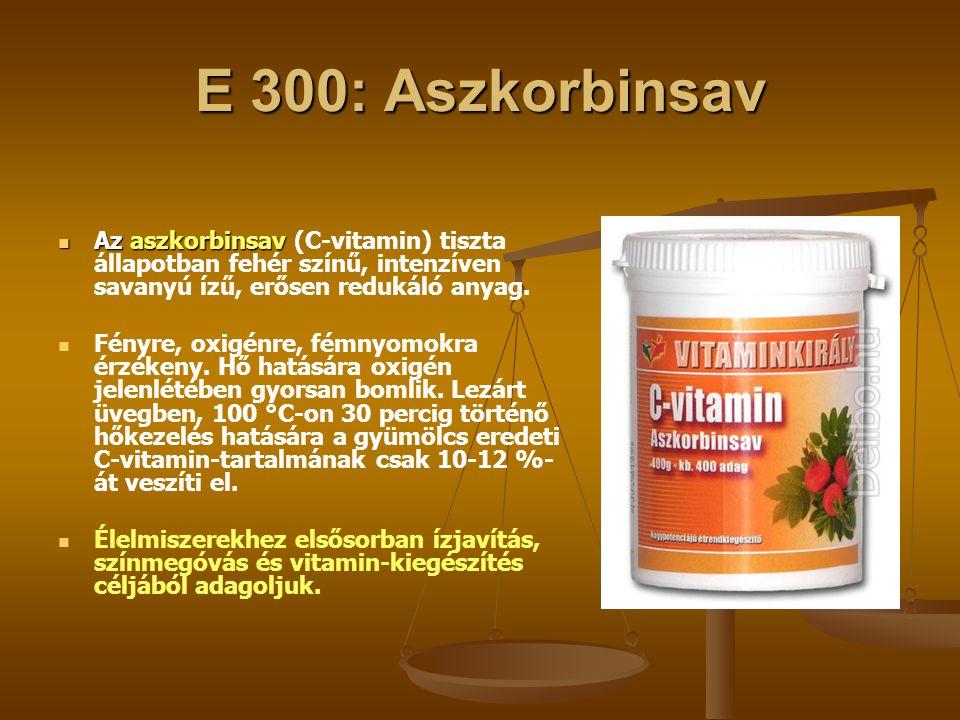 E 300: Aszkorbinsav Az aszkorbinsav (C-vitamin) tiszta állapotban fehér színű, intenzíven savanyú ízű, erősen redukáló anyag.