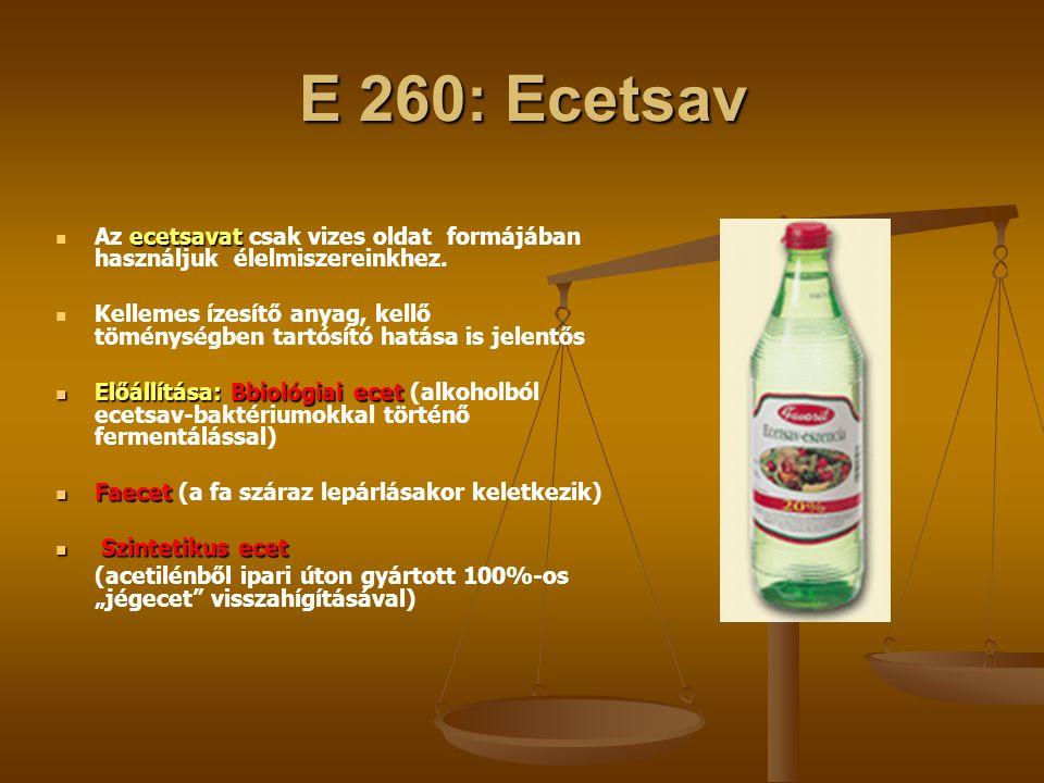 E 260: Ecetsav Az ecetsavat csak vizes oldat formájában használjuk élelmiszereinkhez.
