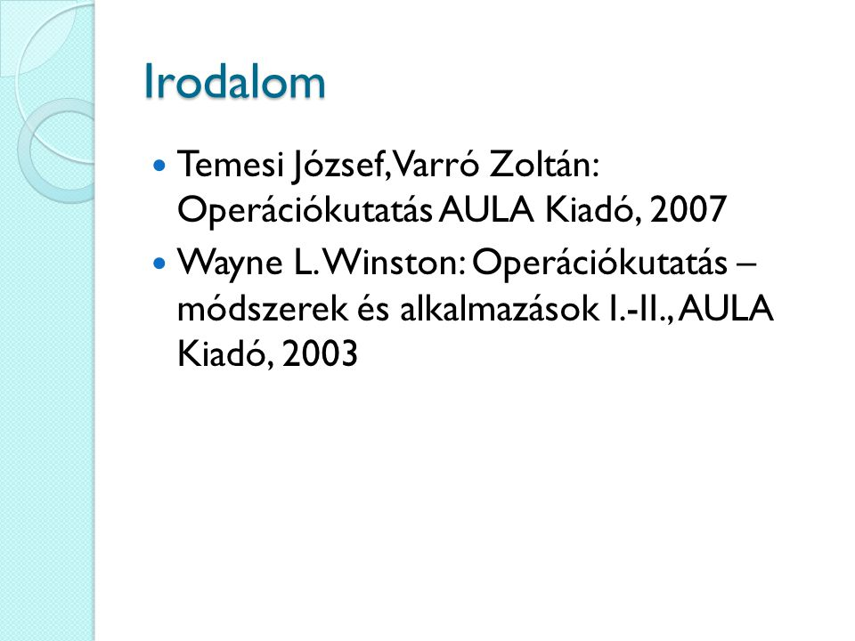 Irodalom Temesi József, Varró Zoltán: Operációkutatás AULA Kiadó, 2007