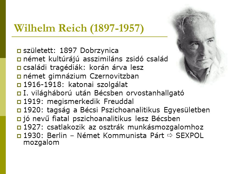 Wilhelm Reich (1897-1957) született: 1897 Dobrzynica