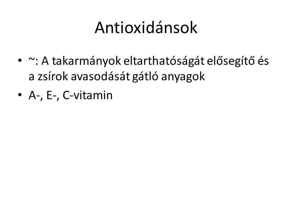Antioxidánsok ~: A takarmányok eltarthatóságát elősegítő és a zsírok avasodását gátló anyagok.