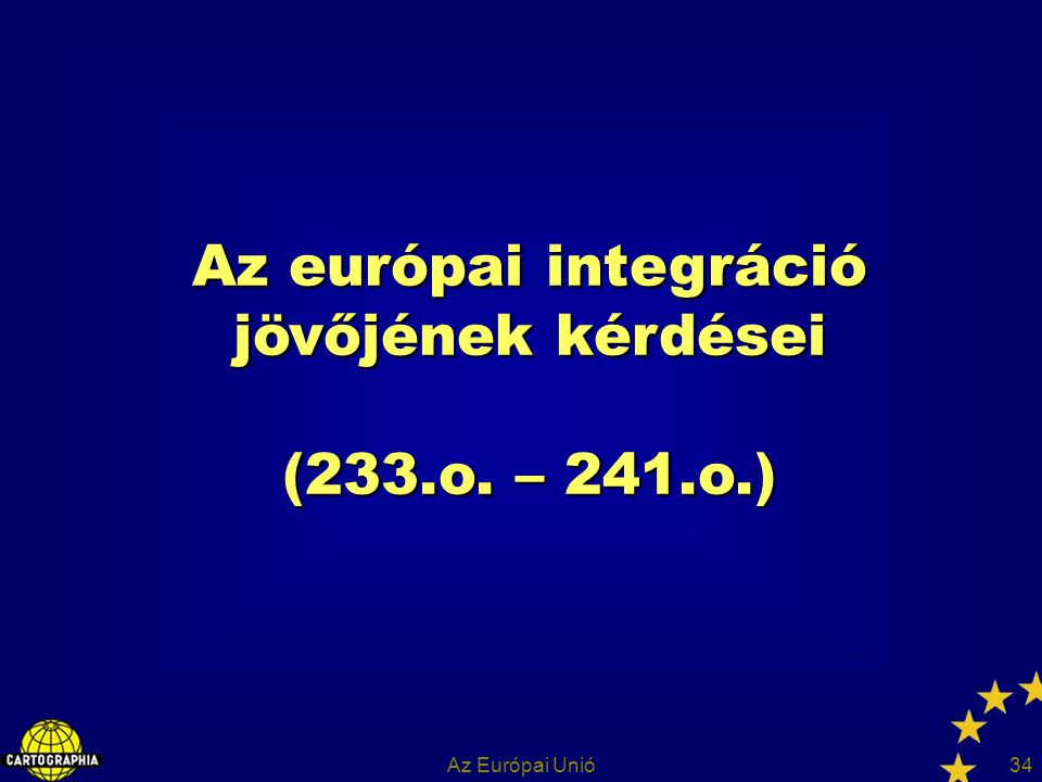 Az európai integráció jövőjének kérdései (233.o. – 241.o.)