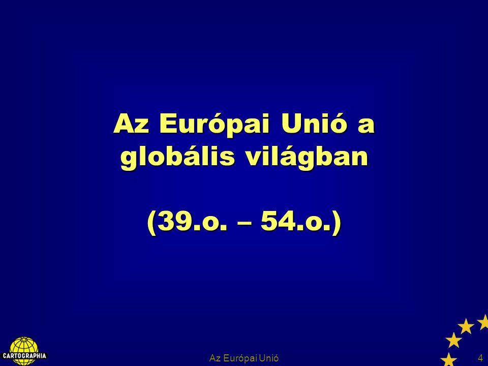 Az Európai Unió a globális világban (39.o. – 54.o.)