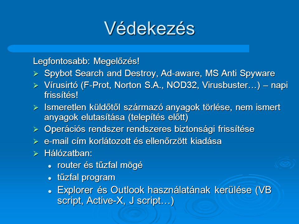 Védekezés Legfontosabb: Megelőzés! Spybot Search and Destroy, Ad-aware, MS Anti Spyware.
