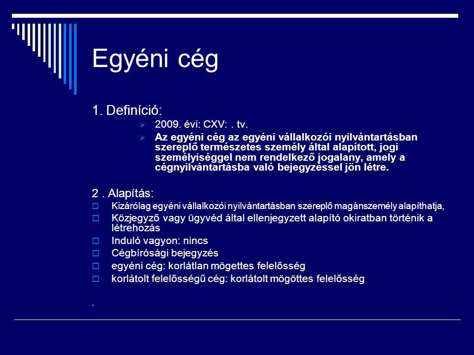 Egyéni cég 1. Definíció: 2 . Alapítás: 2009. évi: CXV: . tv.