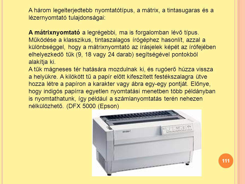 A három legelterjedtebb nyomtatótípus, a mátrix, a tintasugaras és a lézernyomtató tulajdonságai: