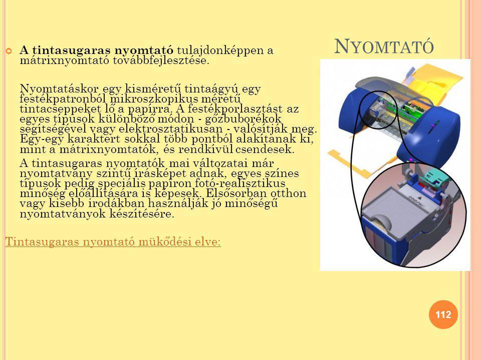 Nyomtató A tintasugaras nyomtató tulajdonképpen a mátrixnyomtató továbbfejlesztése.