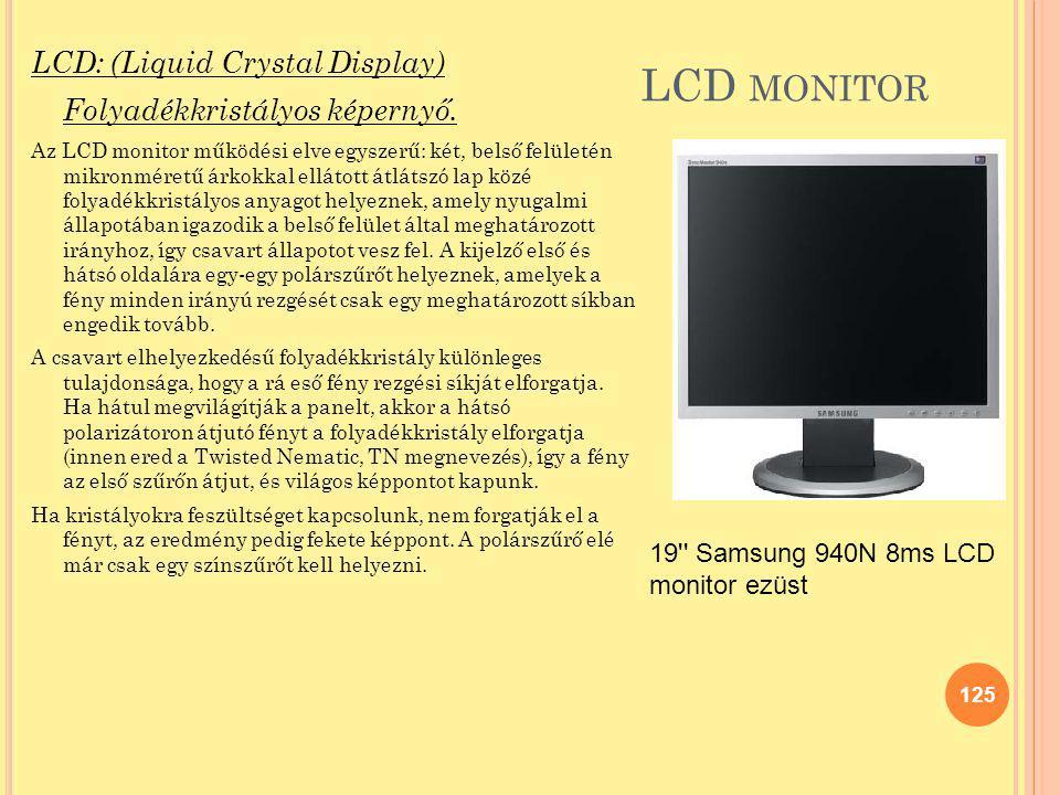 LCD monitor LCD: (Liquid Crystal Display) Folyadékkristályos képernyő.