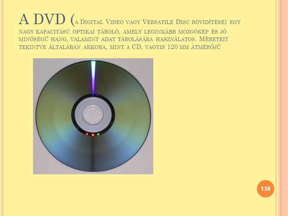 A DVD (a Digital Video vagy Versatile Disc rövidítése) egy nagy kapacitású optikai tároló, amely leginkább mozgókép és jó minőségű hang, valamint adat tárolására használatos.
