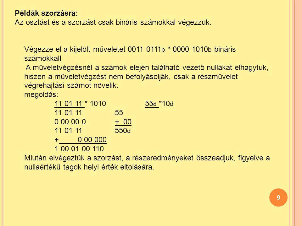 Példák szorzásra: Az osztást és a szorzást csak bináris számokkal végezzük.