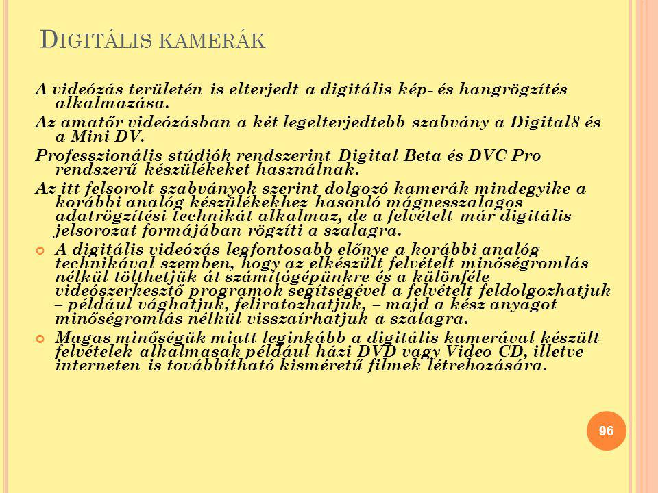 Digitális kamerák A videózás területén is elterjedt a digitális kép- és hangrögzítés alkalmazása.