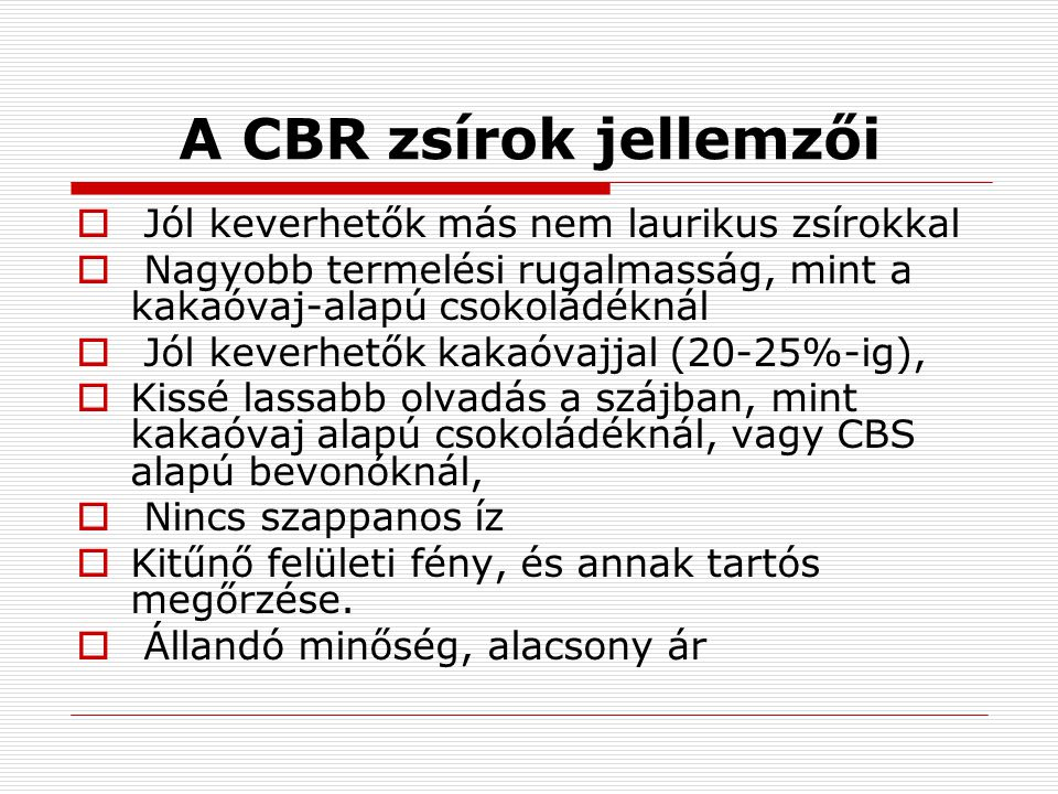 A CBR zsírok jellemzői Jól keverhetők más nem laurikus zsírokkal