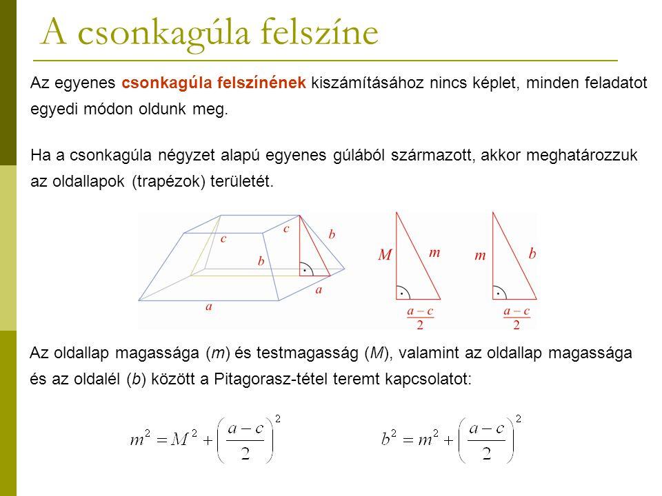 A csonkagúla felszíne Az egyenes csonkagúla felszínének kiszámításához nincs képlet, minden feladatot.