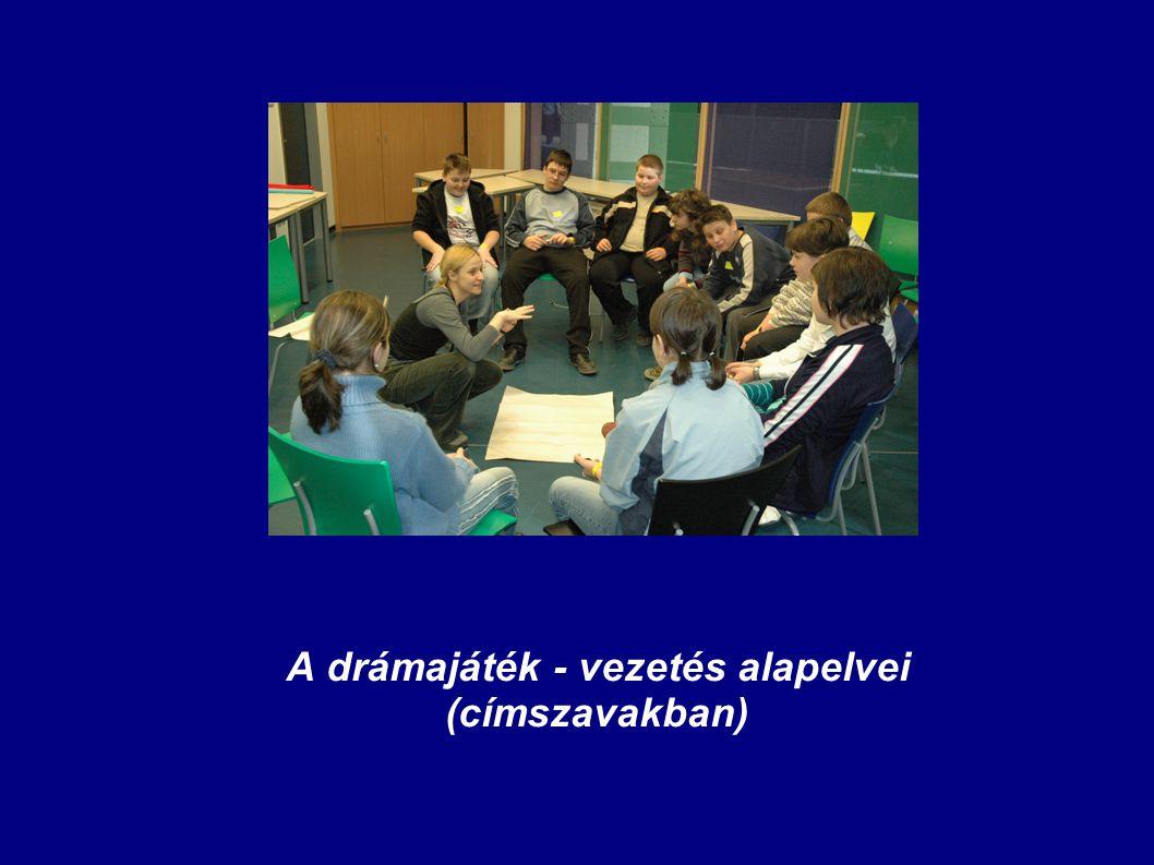 A drámajáték - vezetés alapelvei (címszavakban)