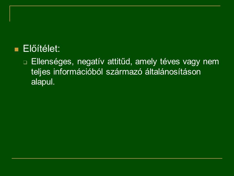 Előítélet: Ellenséges, negatív attitűd, amely téves vagy nem teljes információból származó általánosításon alapul.