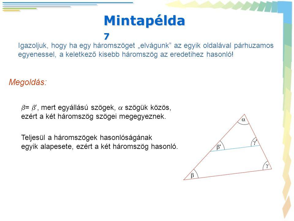 """Mintapélda7 Igazoljuk, hogy ha egy háromszöget """"elvágunk az egyik oldalával párhuzamos."""