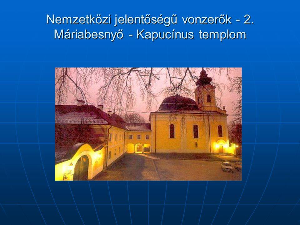 Nemzetközi jelentőségű vonzerők - 2. Máriabesnyő - Kapucínus templom