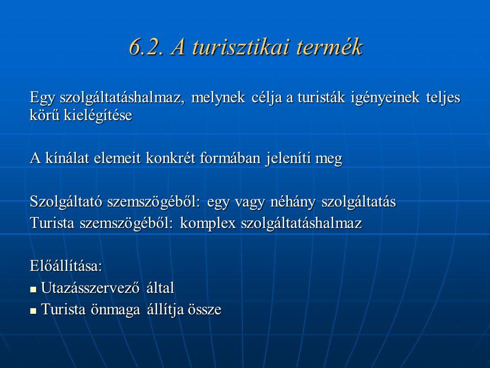 6.2. A turisztikai termék Egy szolgáltatáshalmaz, melynek célja a turisták igényeinek teljes körű kielégítése.