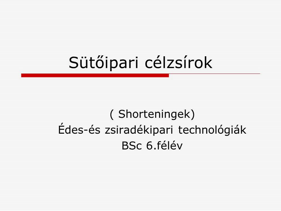 ( Shorteningek) Édes-és zsiradékipari technológiák BSc 6.félév