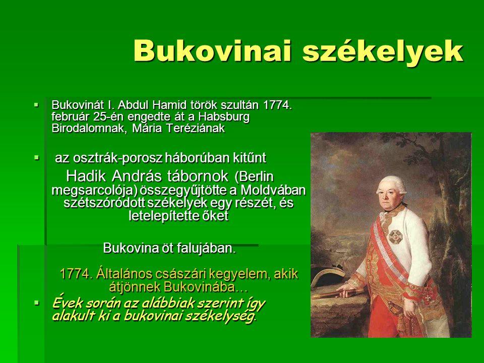 Bukovinai székelyek Bukovinát I. Abdul Hamid török szultán 1774. február 25-én engedte át a Habsburg Birodalomnak, Mária Teréziának.