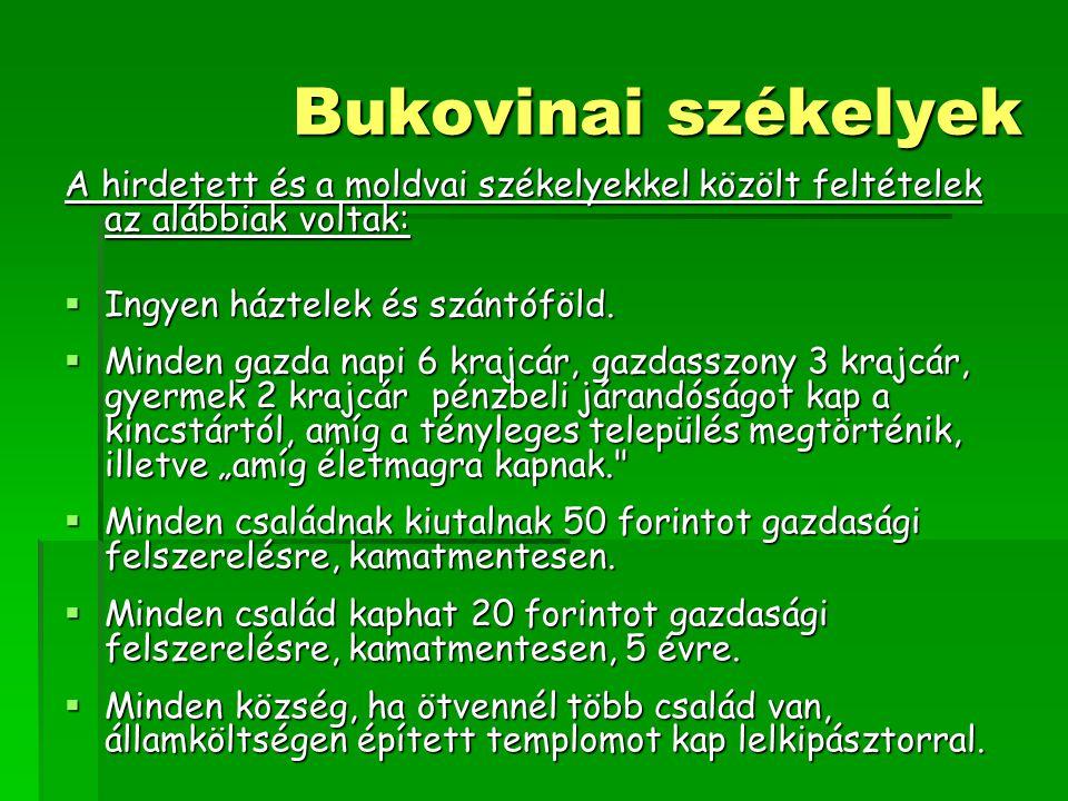 Bukovinai székelyek A hirdetett és a moldvai székelyekkel közölt feltételek az alábbiak voltak: Ingyen háztelek és szántóföld.