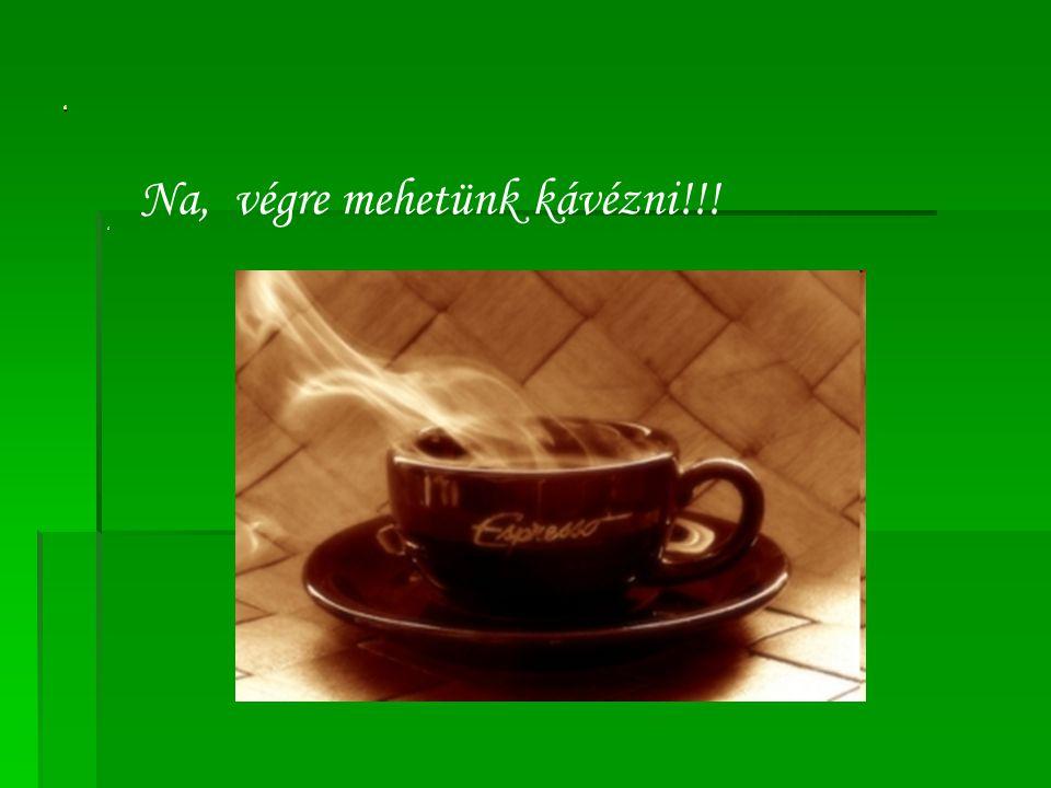 Na, végre mehetünk kávézni!!!