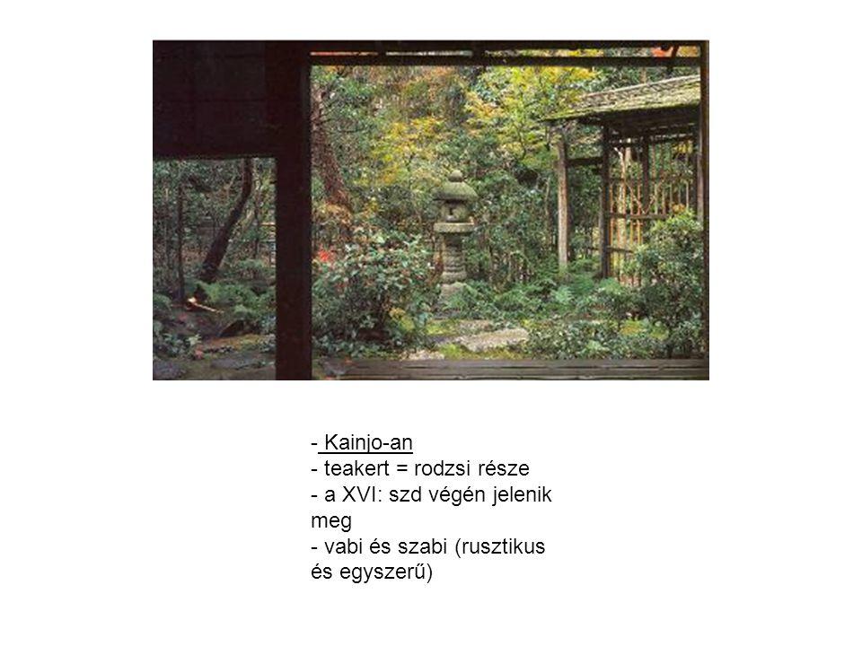 Kainjo-an teakert = rodzsi része a XVI: szd végén jelenik meg vabi és szabi (rusztikus és egyszerű)