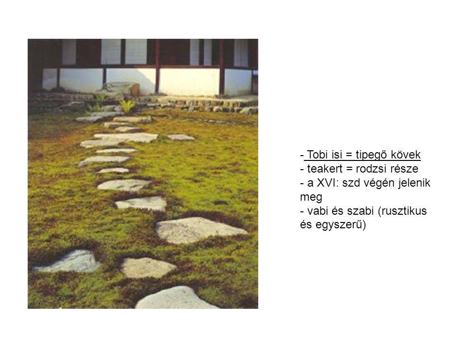 Tobi isi = tipegő kövek teakert = rodzsi része. a XVI: szd végén jelenik meg.