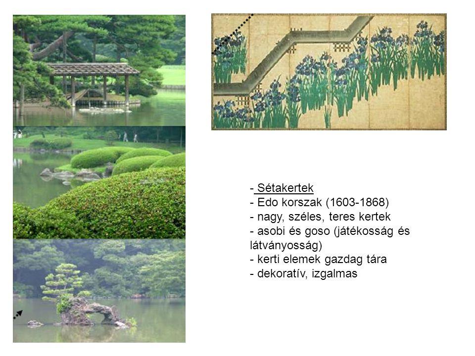 Sétakertek Edo korszak (1603-1868) nagy, széles, teres kertek. asobi és goso (játékosság és látványosság)
