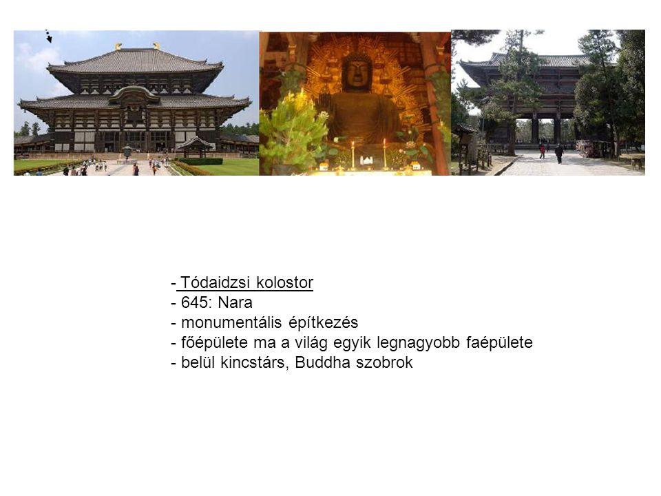 Tódaidzsi kolostor 645: Nara. monumentális építkezés. főépülete ma a világ egyik legnagyobb faépülete.