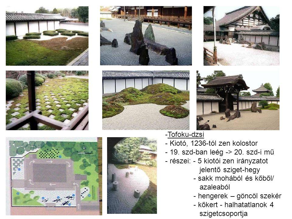 Tofoku-dzsi Kiotó, 1236-tól zen kolostor. 19. szd-ban leég -> 20. szd-i mű. részei: - 5 kiotói zen irányzatot jelentő sziget-hegy.