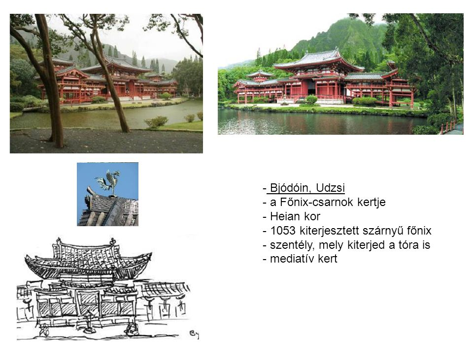 Bjódóin, Udzsi a Főnix-csarnok kertje. Heian kor. 1053 kiterjesztett szárnyű főnix. szentély, mely kiterjed a tóra is.