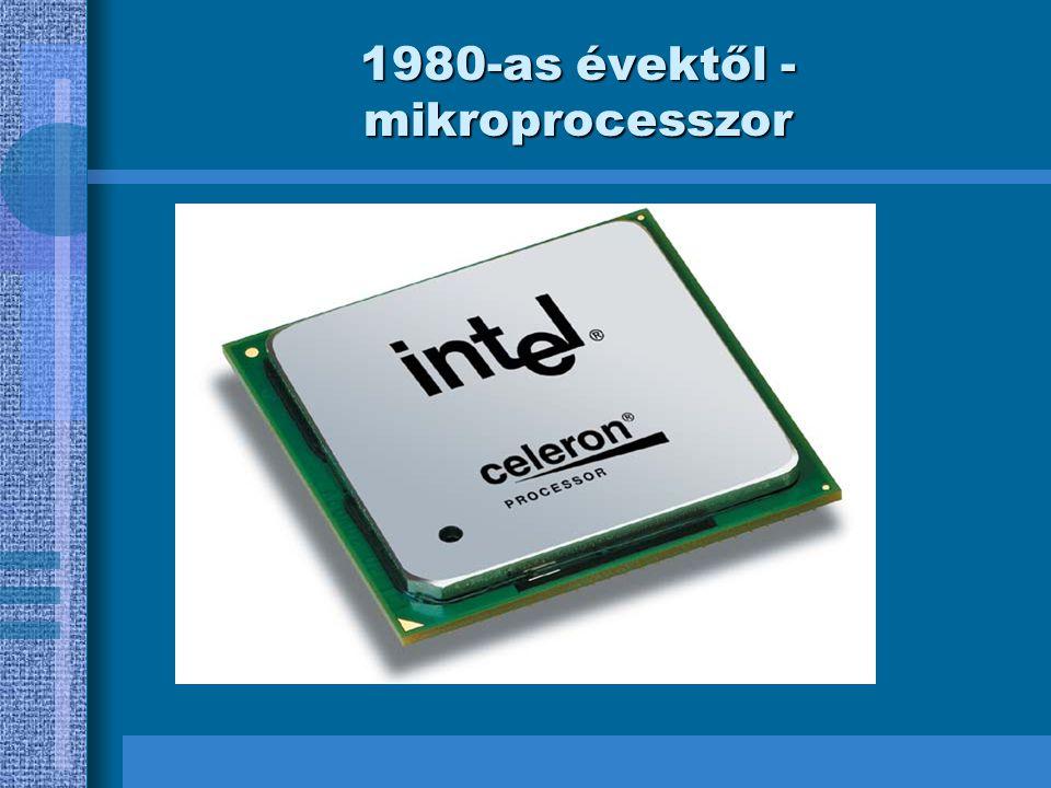 1980-as évektől - mikroprocesszor